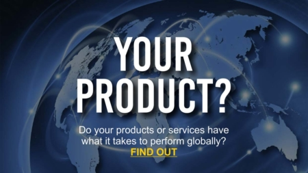 Do your products or services stand the test of international market? Have your products or services evaluated NOW